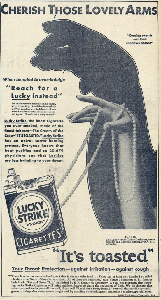 "From as early as the 1930s, smoking was advertised as a dieting technique, encouraging people to ""reach for a Lucky"" instead of a sweet."